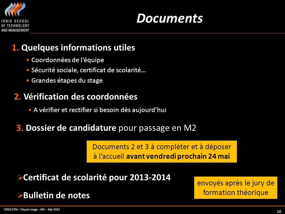 IONIS STM – Départ stage – M2 – Mai 2013 10 Documents 1. Quelques informations utiles Coordonnées de léquipe Sécurité sociale, certificat de scolarité