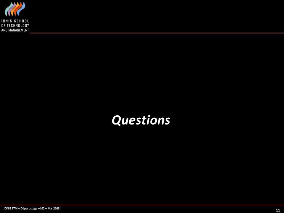 IONIS STM – Départ stage – M2 – Mai 2013 11 Questions