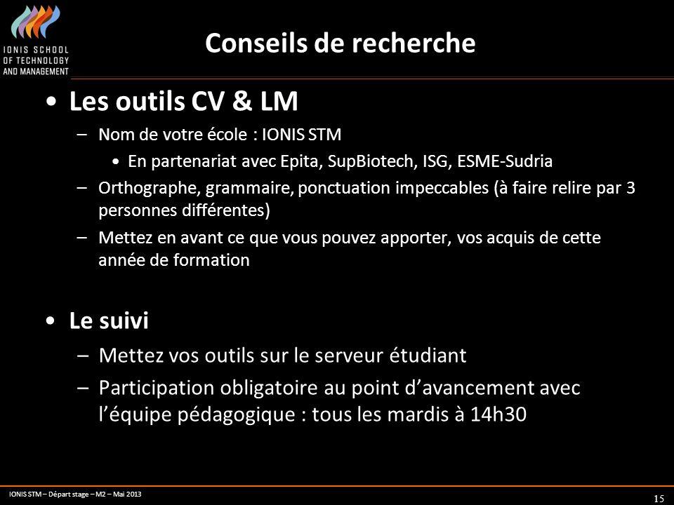 IONIS STM – Départ stage – M2 – Mai 2013 Conseils de recherche 15 Les outils CV & LM –Nom de votre école : IONIS STM En partenariat avec Epita, SupBio