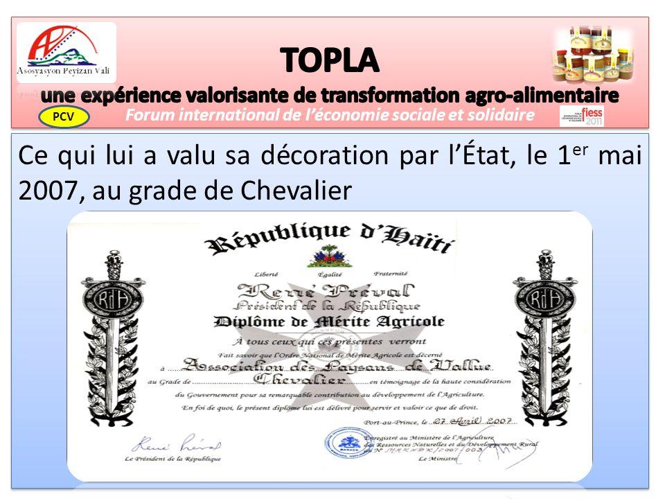 Ce qui lui a valu sa décoration par lÉtat, le 1 er mai 2007, au grade de Chevalier Forum international de léconomie sociale et solidaire PCV
