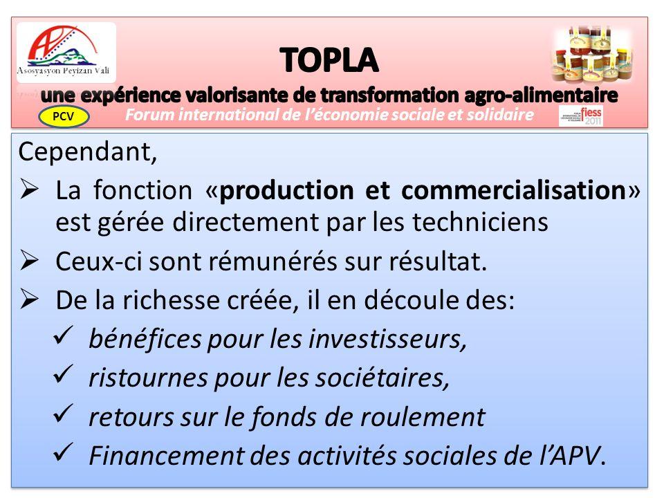 Cependant, La fonction «production et commercialisation» est gérée directement par les techniciens Ceux-ci sont rémunérés sur résultat.