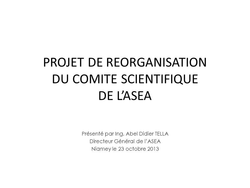 PROJET DE REORGANISATION DU COMITE SCIENTIFIQUE DE LASEA Présenté par Ing.