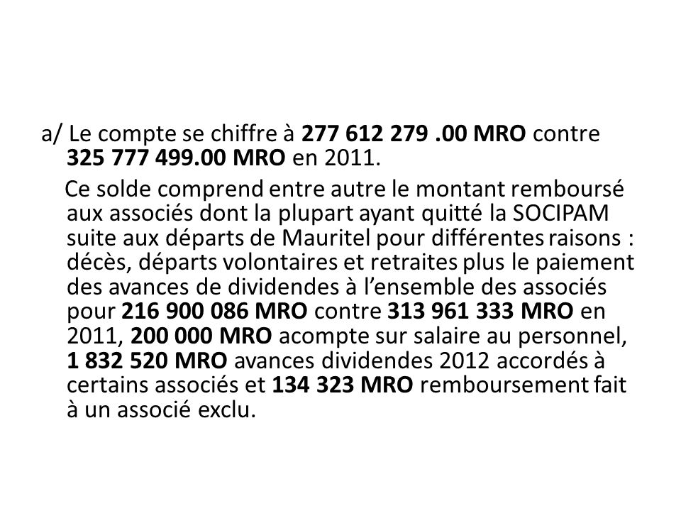 a/ Le compte se chiffre à 277 612 279.00 MRO contre 325 777 499.00 MRO en 2011.