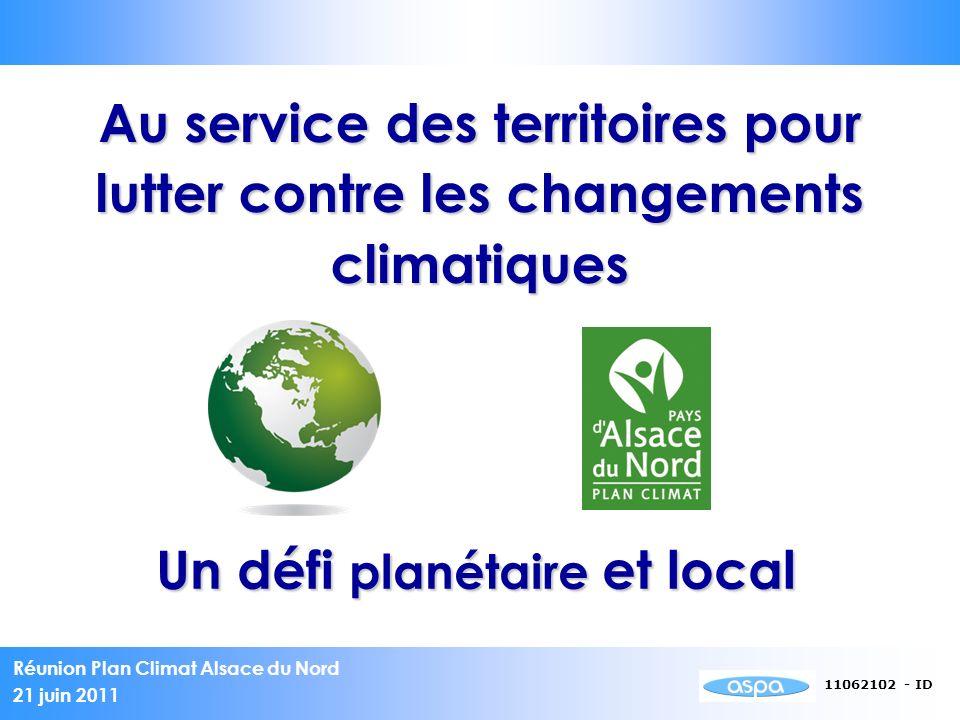 Réunion Plan Climat Alsace du Nord 21 juin 2011 11062102 - ID Au service des territoires pour lutter contre les changements climatiques Un défi planétaire et local