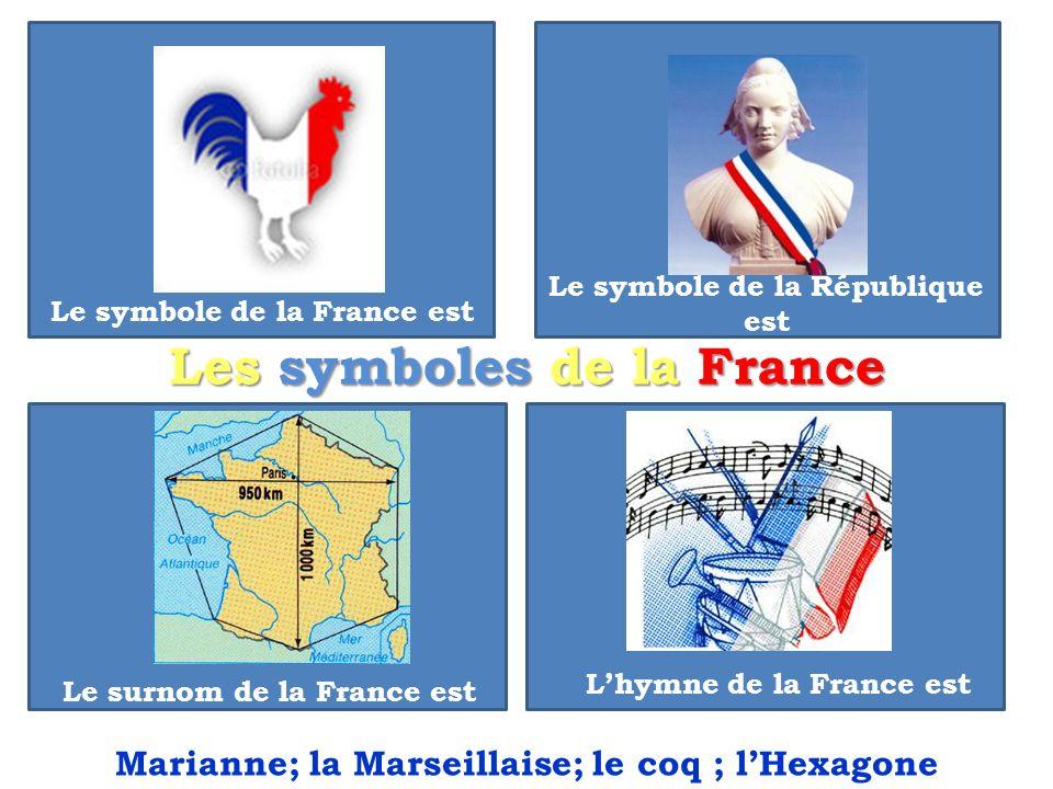 Le symbole de la France est Le symbole de la République est Le surnom de la France est Lhymne de la France est Les symboles de la France Marianne; la