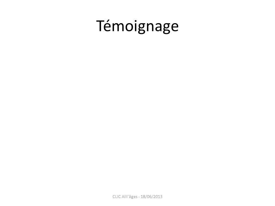Témoignage CLIC Alli'âges - 18/06/2013