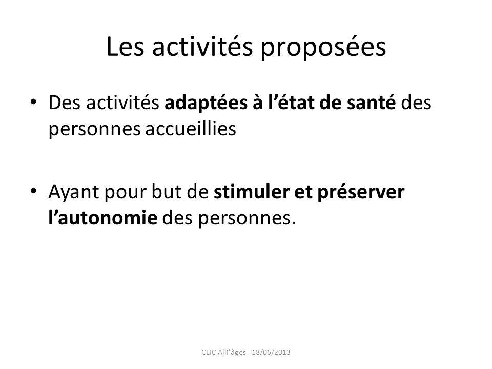 Les activités proposées Des activités adaptées à létat de santé des personnes accueillies Ayant pour but de stimuler et préserver lautonomie des perso