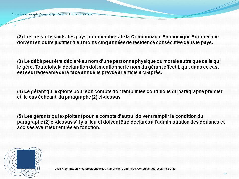 Connaissances spécifiques à la profession. Loi de cabaretage 10 Jean J. Schintgen vice-président de la Chambre de Commerce. Consultant Horesca jjs@pt.