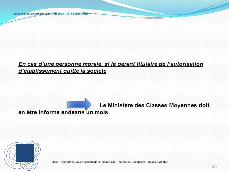 Connaissances spécifiques à la profession. Loi de cabaretage 106 Jean J. Schintgen vice-président de la Chambre de Commerce. Consultant Horesca jjs@pt