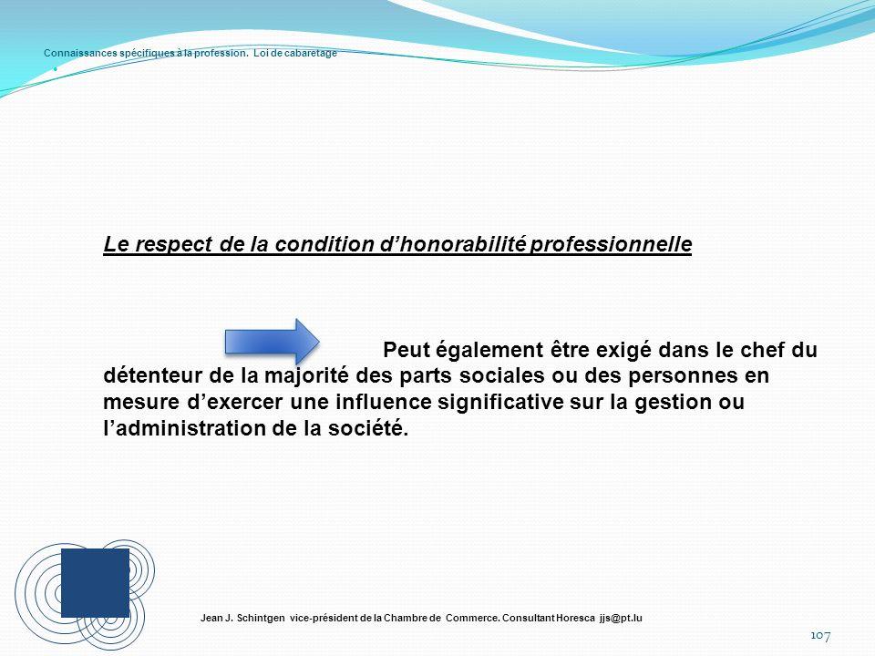 Connaissances spécifiques à la profession. Loi de cabaretage 107 Jean J. Schintgen vice-président de la Chambre de Commerce. Consultant Horesca jjs@pt