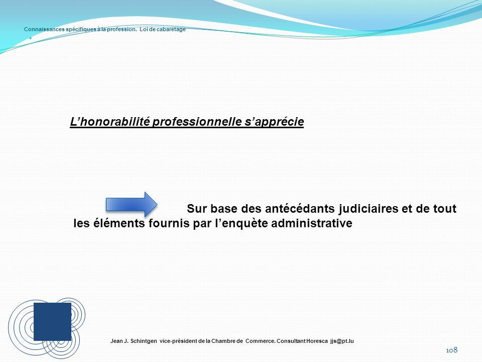 Connaissances spécifiques à la profession. Loi de cabaretage 108 Jean J. Schintgen vice-président de la Chambre de Commerce. Consultant Horesca jjs@pt