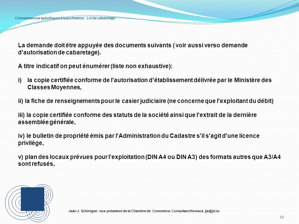 Connaissances spécifiques à la profession. Loi de cabaretage 12 Jean J. Schintgen vice-président de la Chambre de Commerce. Consultant Horesca jjs@pt.