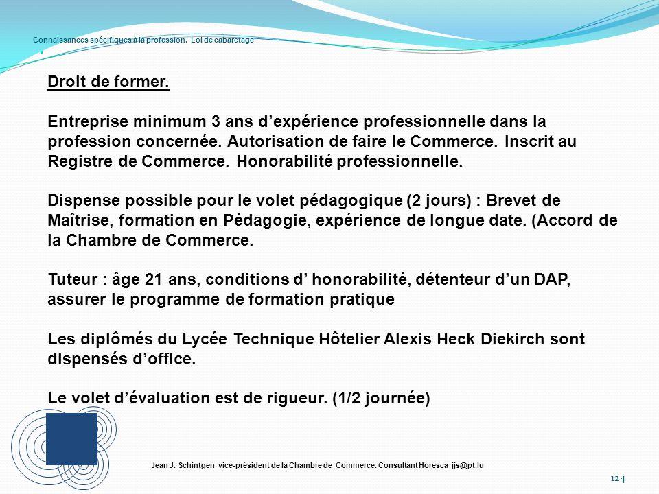 Connaissances spécifiques à la profession. Loi de cabaretage 124 Jean J. Schintgen vice-président de la Chambre de Commerce. Consultant Horesca jjs@pt