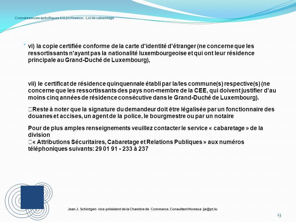 Connaissances spécifiques à la profession. Loi de cabaretage 13 Jean J. Schintgen vice-président de la Chambre de Commerce. Consultant Horesca jjs@pt.