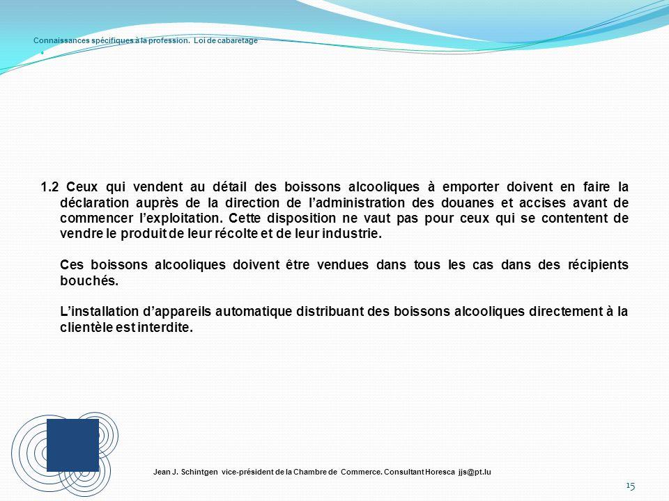 Connaissances spécifiques à la profession. Loi de cabaretage 15 Jean J. Schintgen vice-président de la Chambre de Commerce. Consultant Horesca jjs@pt.