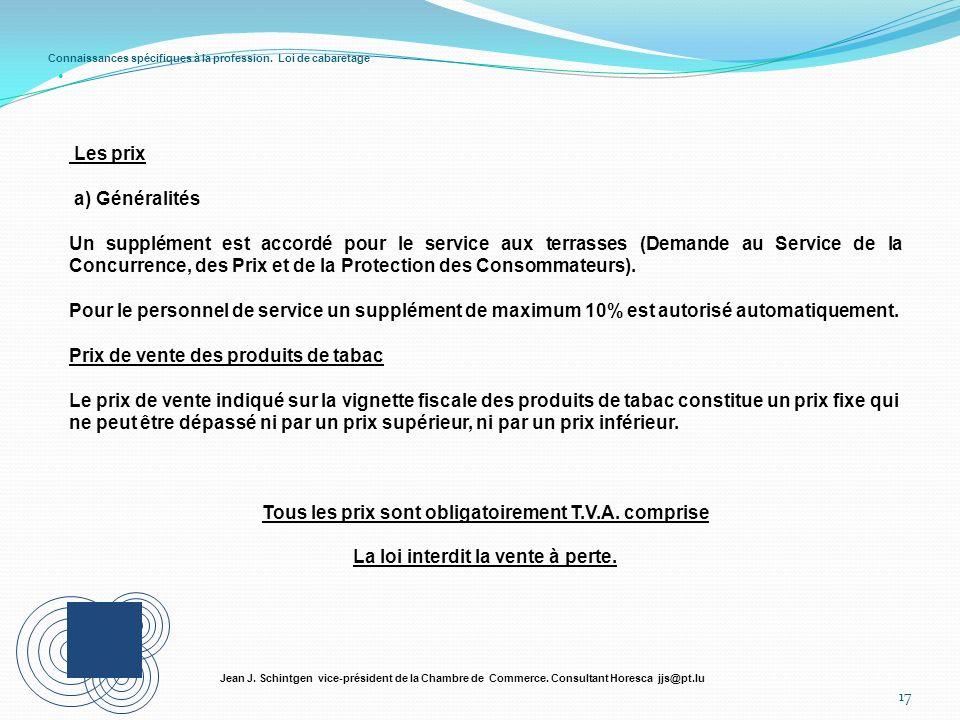 Connaissances spécifiques à la profession. Loi de cabaretage 17 Jean J. Schintgen vice-président de la Chambre de Commerce. Consultant Horesca jjs@pt.