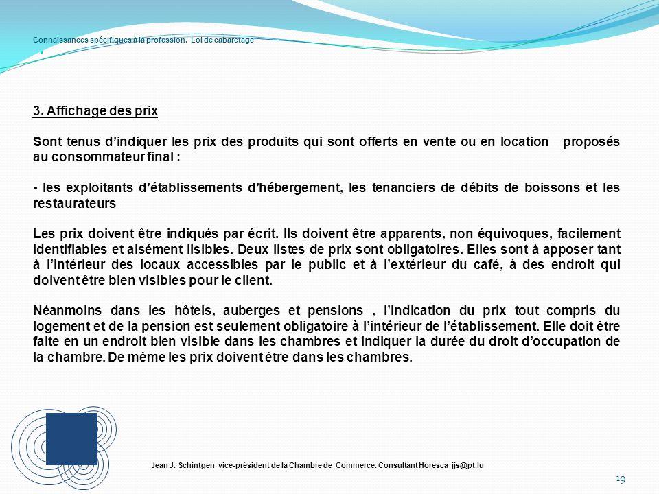 Connaissances spécifiques à la profession. Loi de cabaretage 19 Jean J. Schintgen vice-président de la Chambre de Commerce. Consultant Horesca jjs@pt.