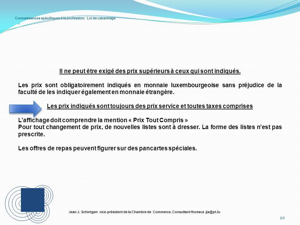 Connaissances spécifiques à la profession. Loi de cabaretage 20 Jean J. Schintgen vice-président de la Chambre de Commerce. Consultant Horesca jjs@pt.