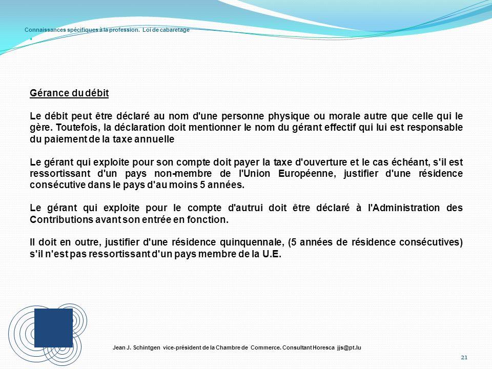 Connaissances spécifiques à la profession. Loi de cabaretage 21 Jean J. Schintgen vice-président de la Chambre de Commerce. Consultant Horesca jjs@pt.