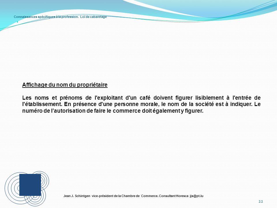 Connaissances spécifiques à la profession. Loi de cabaretage 22 Jean J. Schintgen vice-président de la Chambre de Commerce. Consultant Horesca jjs@pt.