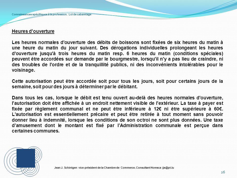 Connaissances spécifiques à la profession. Loi de cabaretage 26 Jean J. Schintgen vice-président de la Chambre de Commerce. Consultant Horesca jjs@pt.