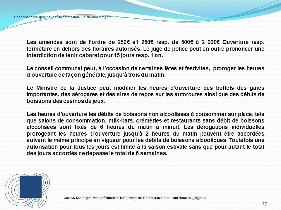 Connaissances spécifiques à la profession. Loi de cabaretage 27 Jean J. Schintgen vice-président de la Chambre de Commerce. Consultant Horesca jjs@pt.