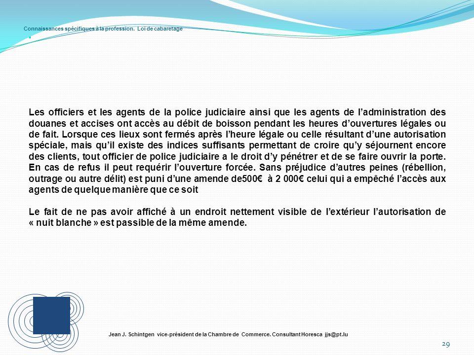 Connaissances spécifiques à la profession. Loi de cabaretage 29 Jean J. Schintgen vice-président de la Chambre de Commerce. Consultant Horesca jjs@pt.