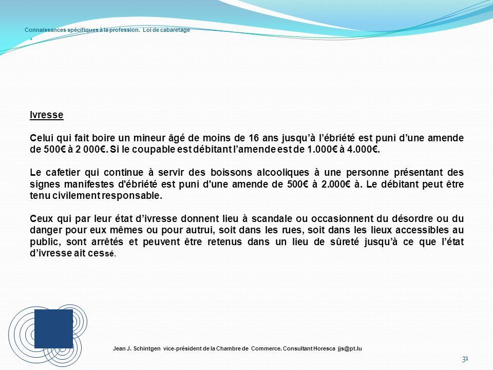 Connaissances spécifiques à la profession. Loi de cabaretage 31 Jean J. Schintgen vice-président de la Chambre de Commerce. Consultant Horesca jjs@pt.