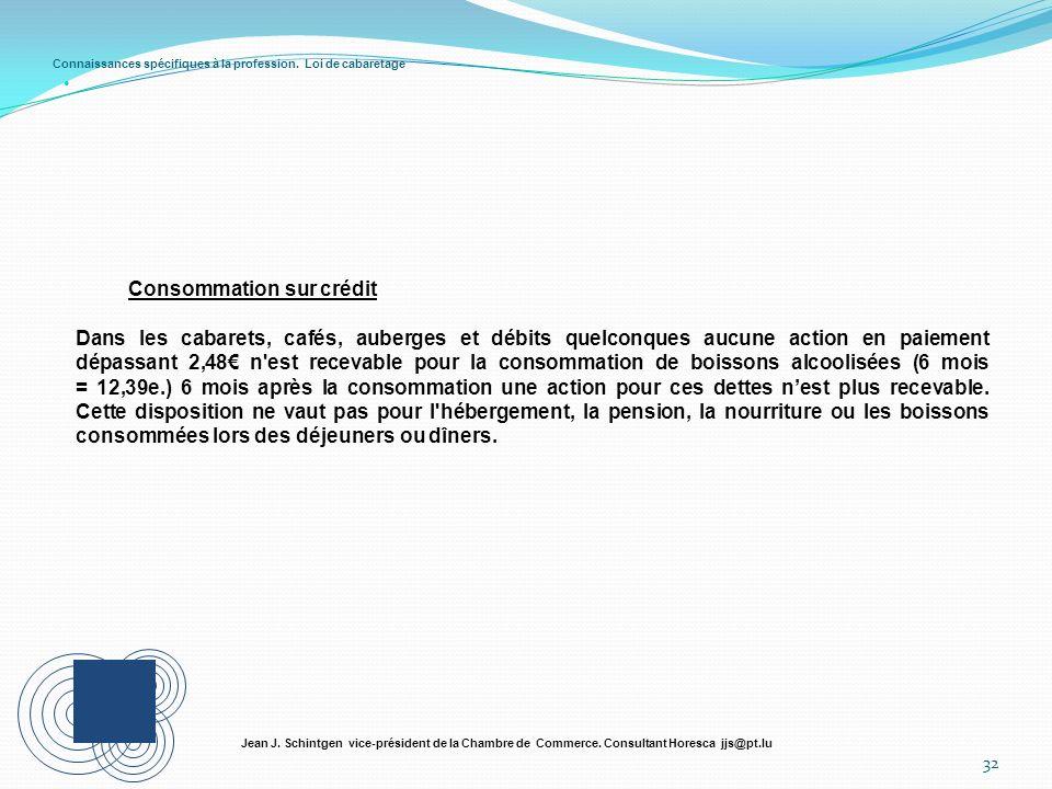 Connaissances spécifiques à la profession. Loi de cabaretage 32 Jean J. Schintgen vice-président de la Chambre de Commerce. Consultant Horesca jjs@pt.