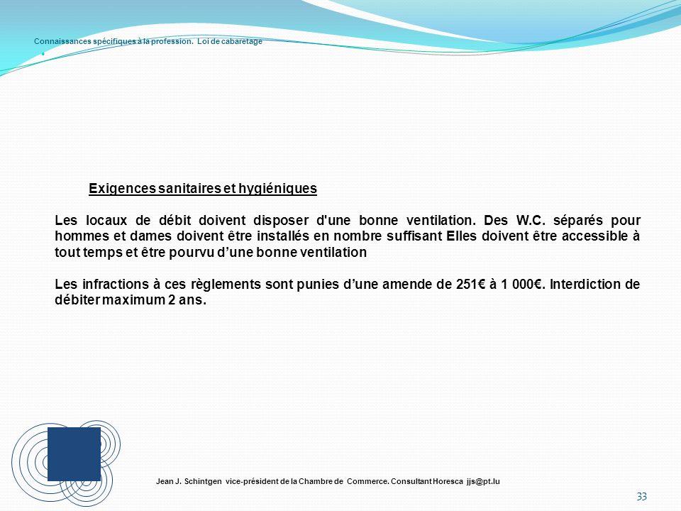 Connaissances spécifiques à la profession. Loi de cabaretage 33 Jean J. Schintgen vice-président de la Chambre de Commerce. Consultant Horesca jjs@pt.