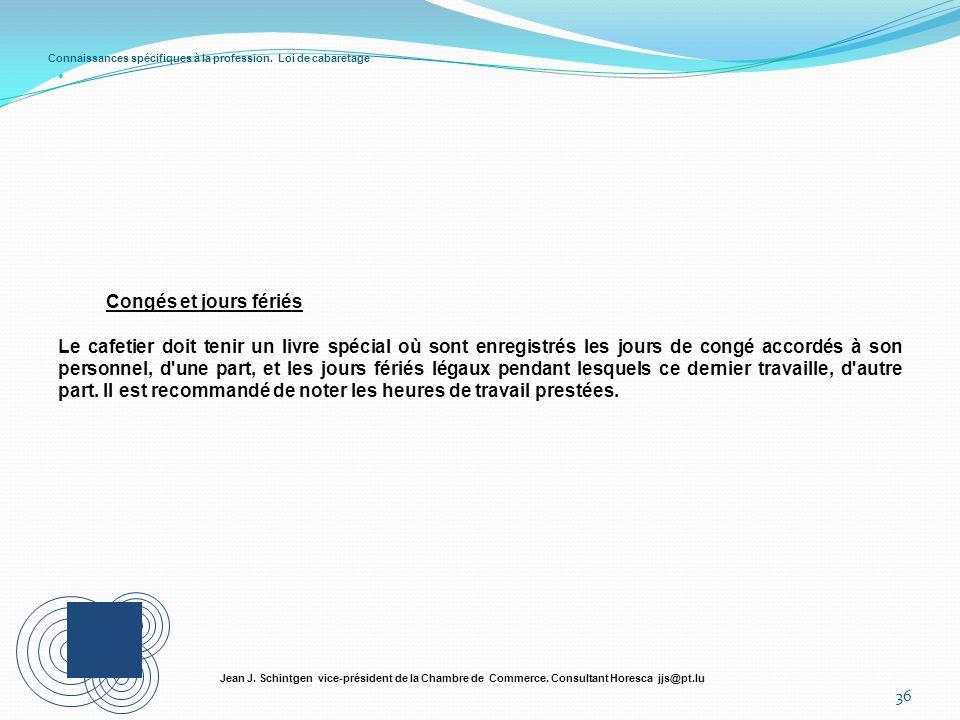 Connaissances spécifiques à la profession. Loi de cabaretage 36 Jean J. Schintgen vice-président de la Chambre de Commerce. Consultant Horesca jjs@pt.
