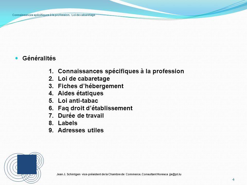 Connaissances spécifiques à la profession. Loi de cabaretage Généralités 4 Jean J. Schintgen vice-président de la Chambre de Commerce. Consultant Hore