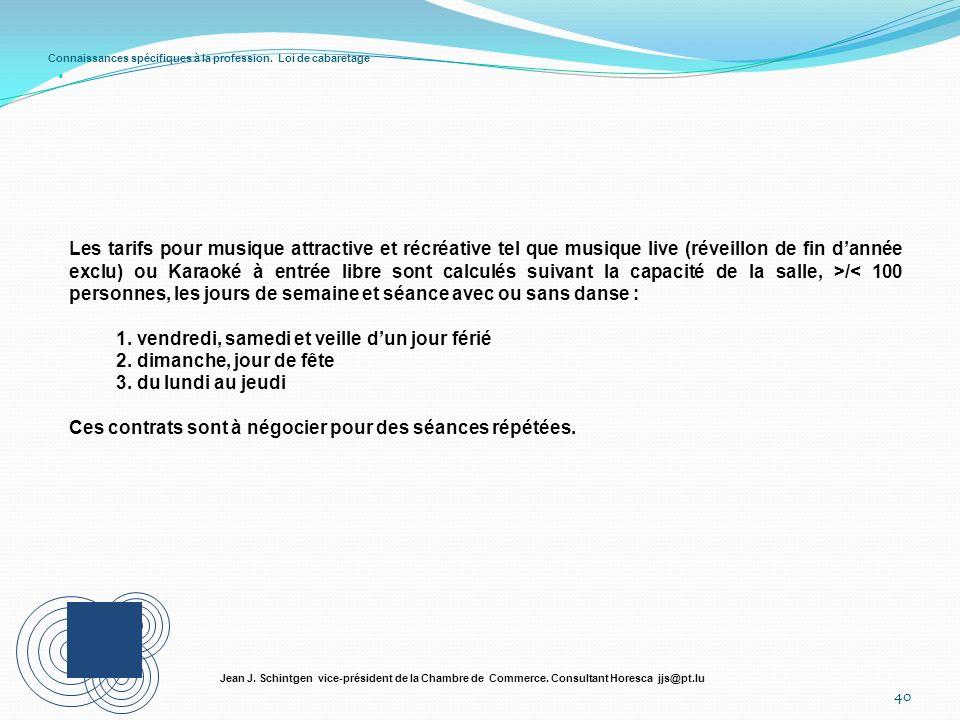 Connaissances spécifiques à la profession. Loi de cabaretage 40 Jean J. Schintgen vice-président de la Chambre de Commerce. Consultant Horesca jjs@pt.