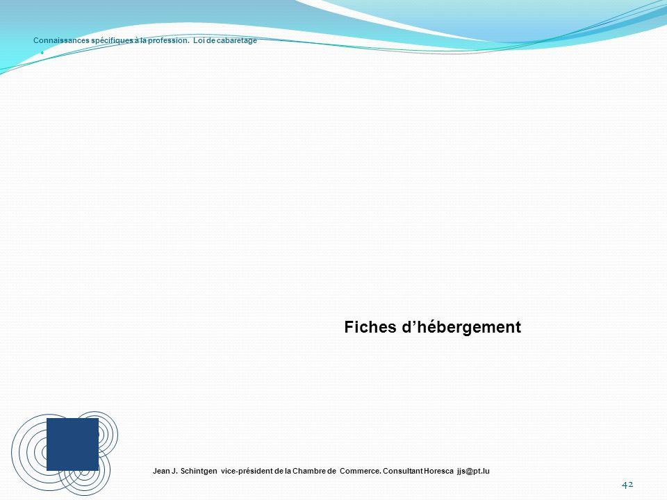 Connaissances spécifiques à la profession. Loi de cabaretage 42 Jean J. Schintgen vice-président de la Chambre de Commerce. Consultant Horesca jjs@pt.