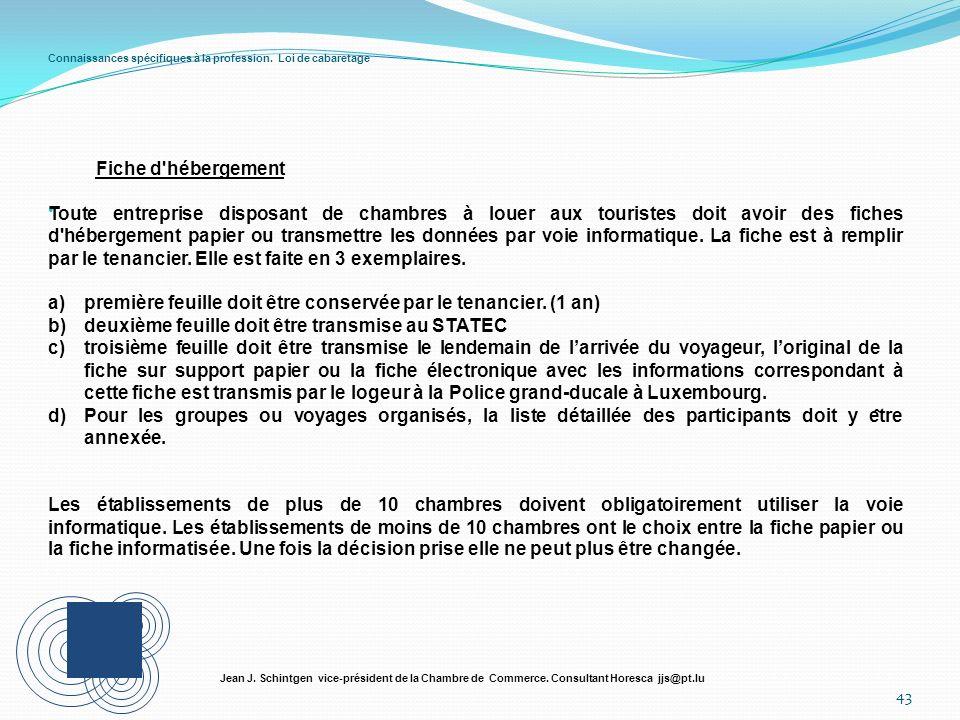 Connaissances spécifiques à la profession. Loi de cabaretage 43 Jean J. Schintgen vice-président de la Chambre de Commerce. Consultant Horesca jjs@pt.