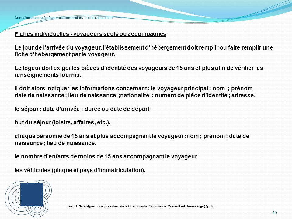 Connaissances spécifiques à la profession. Loi de cabaretage 45 Jean J. Schintgen vice-président de la Chambre de Commerce. Consultant Horesca jjs@pt.
