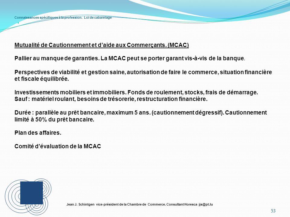 Connaissances spécifiques à la profession. Loi de cabaretage 53 Jean J. Schintgen vice-président de la Chambre de Commerce. Consultant Horesca jjs@pt.