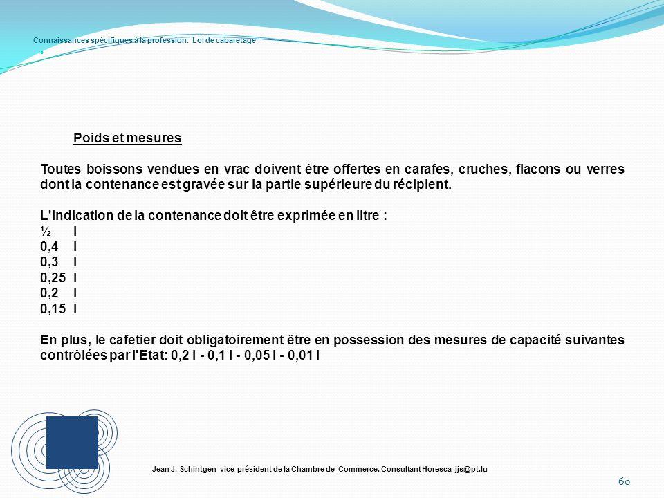 Connaissances spécifiques à la profession. Loi de cabaretage 60 Jean J. Schintgen vice-président de la Chambre de Commerce. Consultant Horesca jjs@pt.