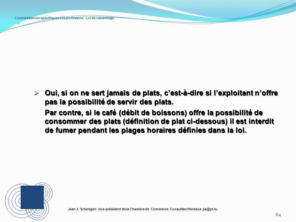Connaissances spécifiques à la profession. Loi de cabaretage 64 Jean J. Schintgen vice-président de la Chambre de Commerce. Consultant Horesca jjs@pt.