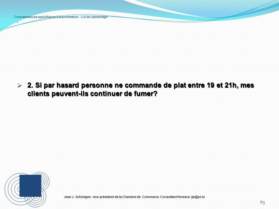 Connaissances spécifiques à la profession. Loi de cabaretage 65 Jean J. Schintgen vice-président de la Chambre de Commerce. Consultant Horesca jjs@pt.