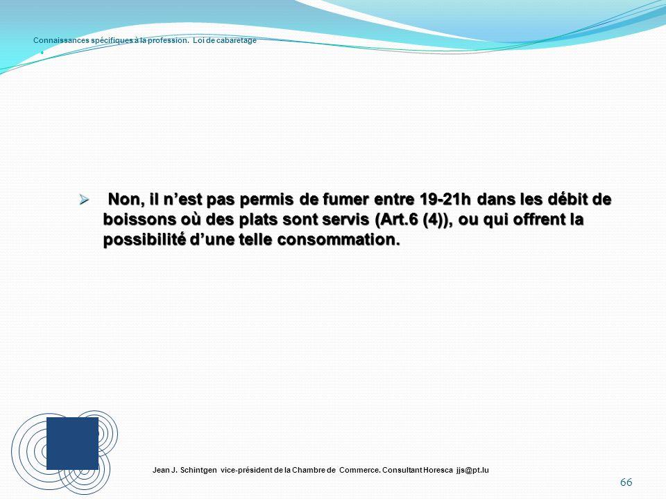 Connaissances spécifiques à la profession. Loi de cabaretage 66 Jean J. Schintgen vice-président de la Chambre de Commerce. Consultant Horesca jjs@pt.