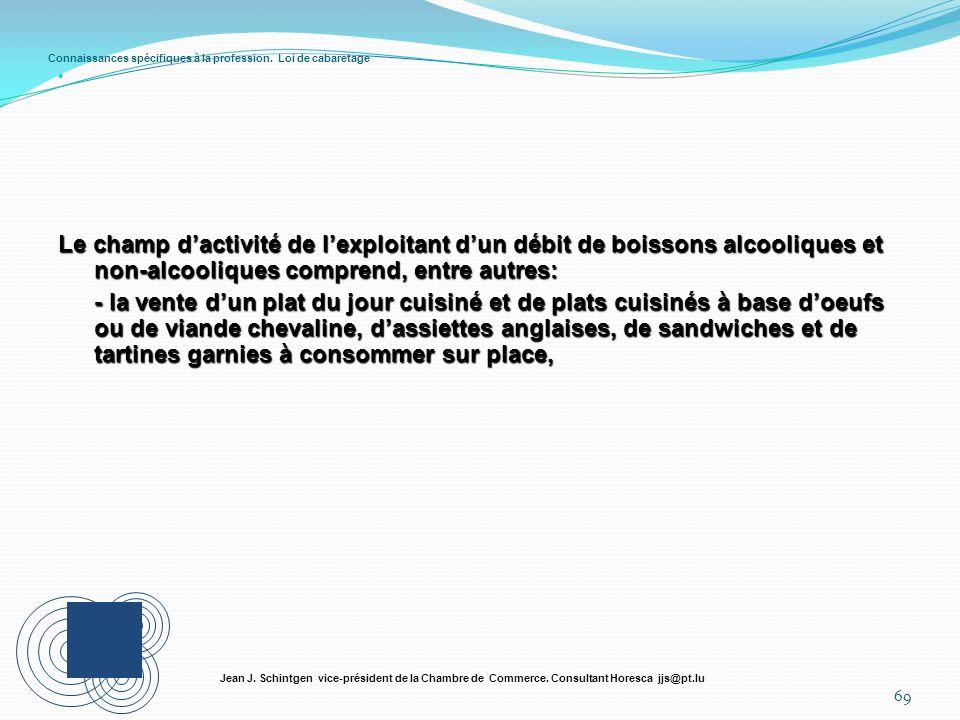 Connaissances spécifiques à la profession. Loi de cabaretage 69 Jean J. Schintgen vice-président de la Chambre de Commerce. Consultant Horesca jjs@pt.