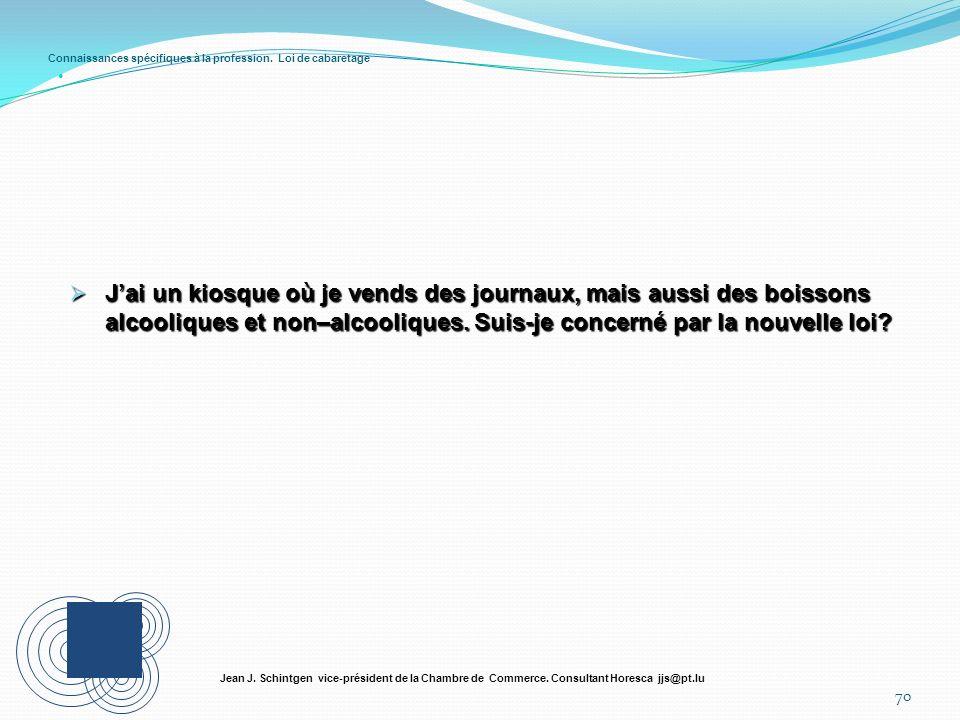 Connaissances spécifiques à la profession. Loi de cabaretage 70 Jean J. Schintgen vice-président de la Chambre de Commerce. Consultant Horesca jjs@pt.