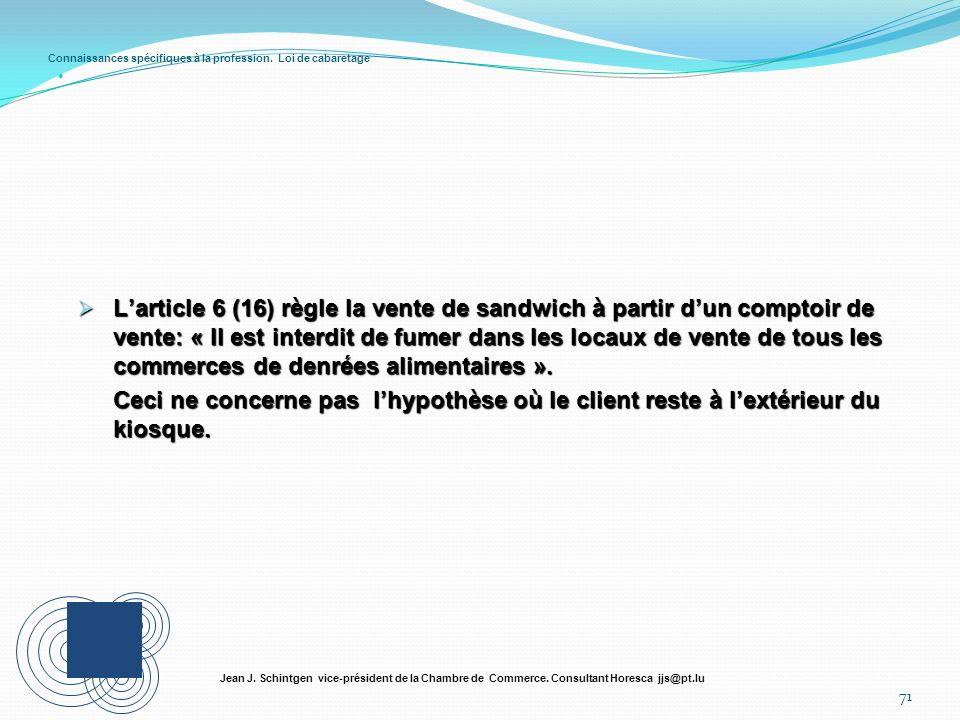 Connaissances spécifiques à la profession. Loi de cabaretage 71 Jean J. Schintgen vice-président de la Chambre de Commerce. Consultant Horesca jjs@pt.