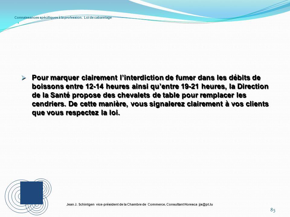 Connaissances spécifiques à la profession. Loi de cabaretage 85 Jean J. Schintgen vice-président de la Chambre de Commerce. Consultant Horesca jjs@pt.
