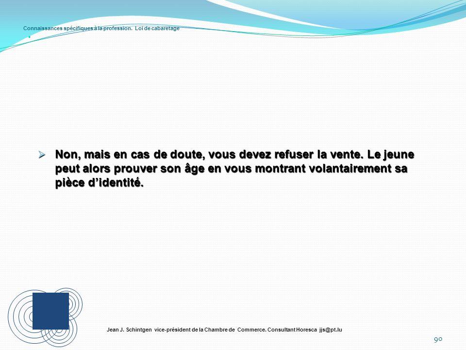 Connaissances spécifiques à la profession. Loi de cabaretage 90 Jean J. Schintgen vice-président de la Chambre de Commerce. Consultant Horesca jjs@pt.