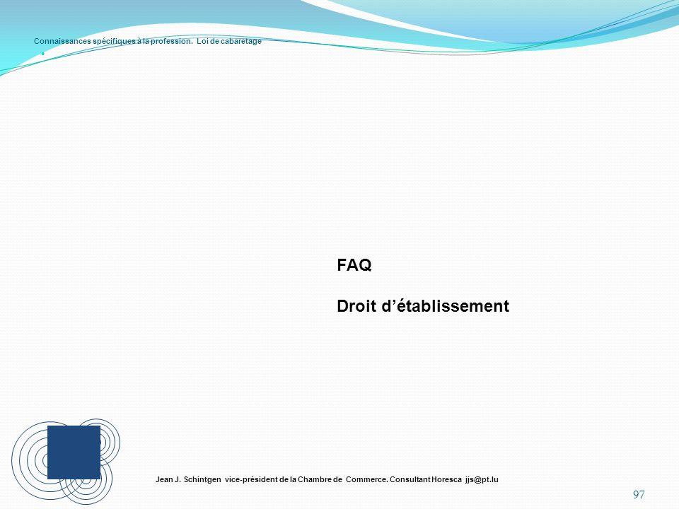Connaissances spécifiques à la profession. Loi de cabaretage 97 Jean J. Schintgen vice-président de la Chambre de Commerce. Consultant Horesca jjs@pt.