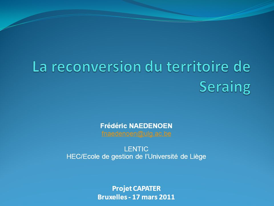 Frédéric NAEDENOEN fnaedenoen@ulg.ac.be LENTIC HEC/Ecole de gestion de lUniversité de Liège Projet CAPATER Bruxelles - 17 mars 2011