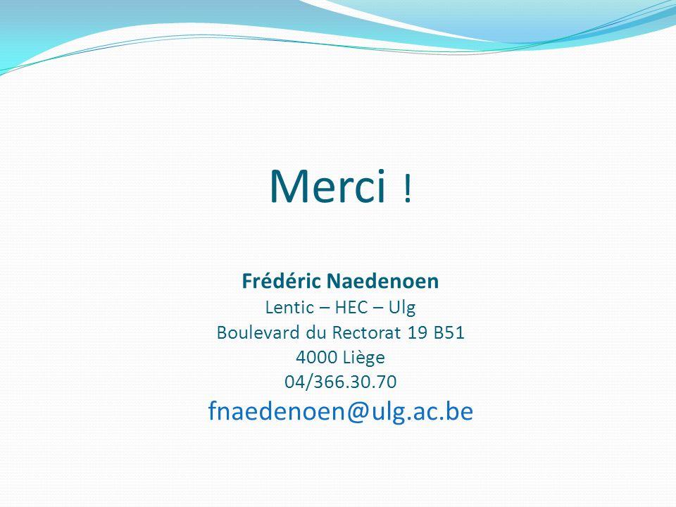 Merci ! Frédéric Naedenoen Lentic – HEC – Ulg Boulevard du Rectorat 19 B51 4000 Liège 04/366.30.70 fnaedenoen@ulg.ac.be