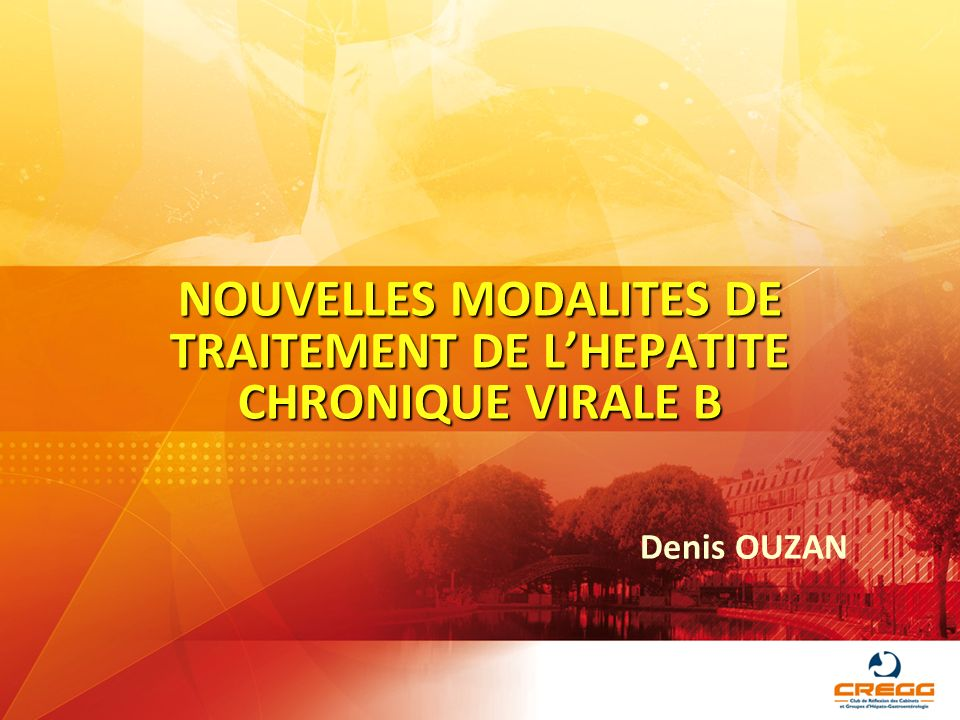 NOUVELLES MODALITES DE TRAITEMENT DE LHEPATITE CHRONIQUE VIRALE B Denis OUZAN